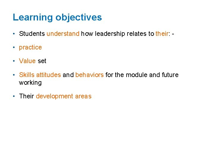 Learning objectives • Students understand how leadership relates to their: • practice • Value