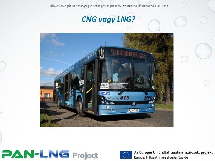Bio- és földgáz üzemanyag lehetséges fogyasztói, felhasználás várható alakulása CNG vagy LNG?