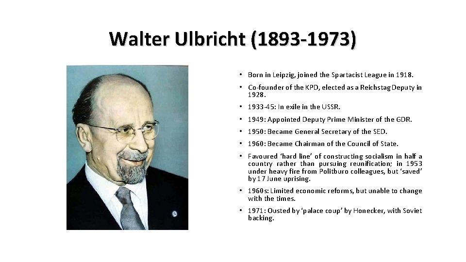 Walter Ulbricht (1893 -1973) • Born in Leipzig, joined the Spartacist League in 1918.