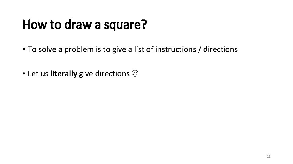 How to draw a square? • To solve a problem is to give a