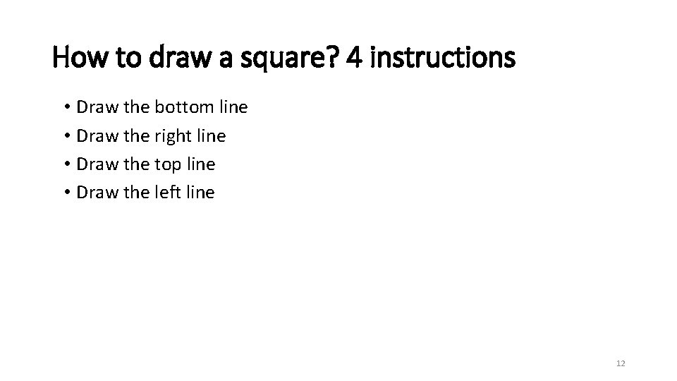 How to draw a square? 4 instructions • Draw the bottom line • Draw