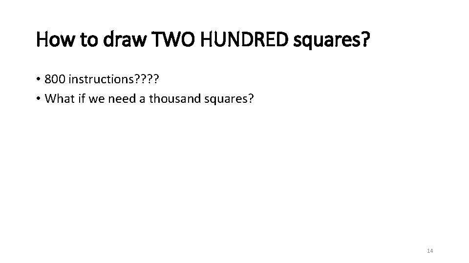 How to draw TWO HUNDRED squares? • 800 instructions? ? • What if we