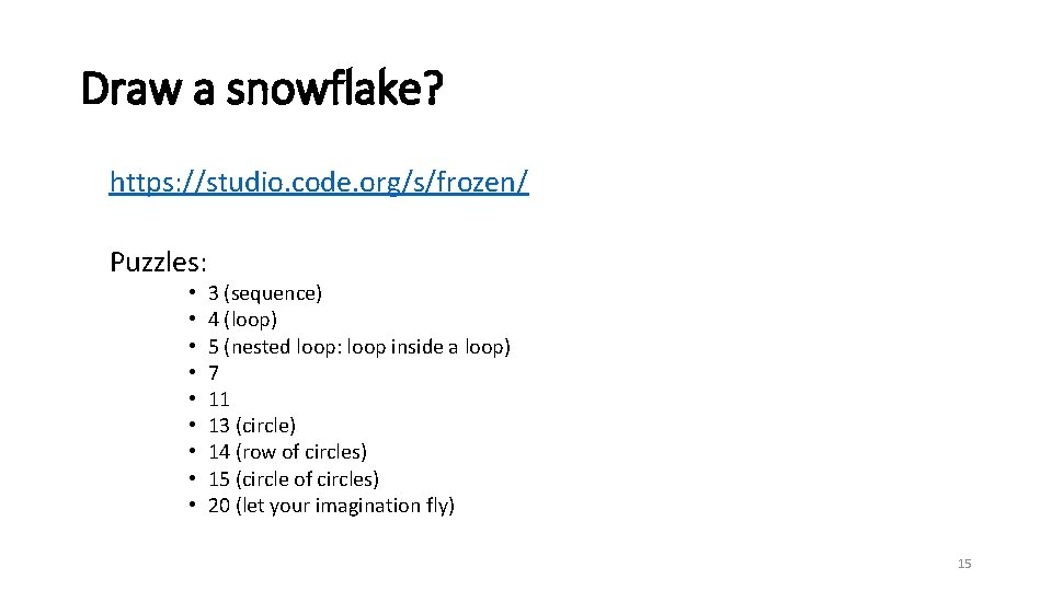 Draw a snowflake? https: //studio. code. org/s/frozen/ Puzzles: • • • 3 (sequence) 4