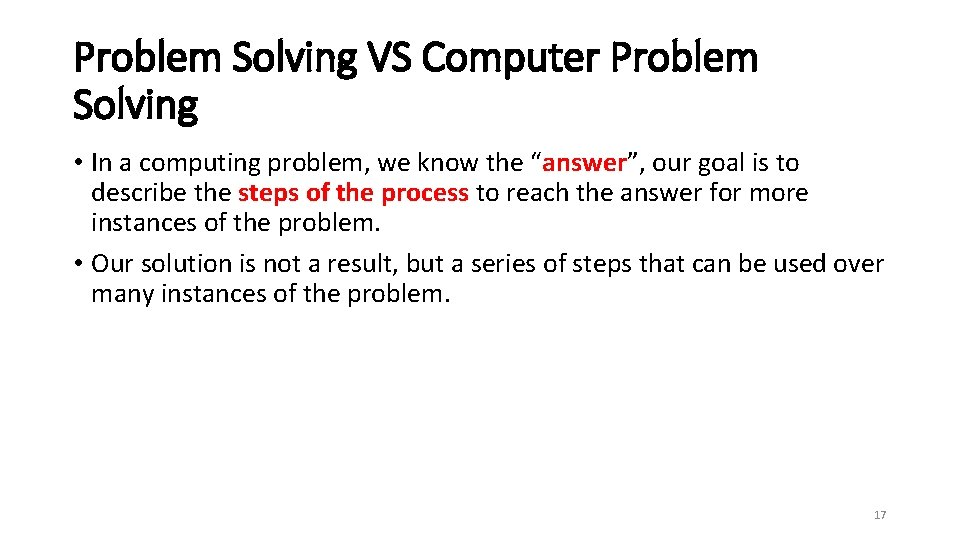 Problem Solving VS Computer Problem Solving • In a computing problem, we know the