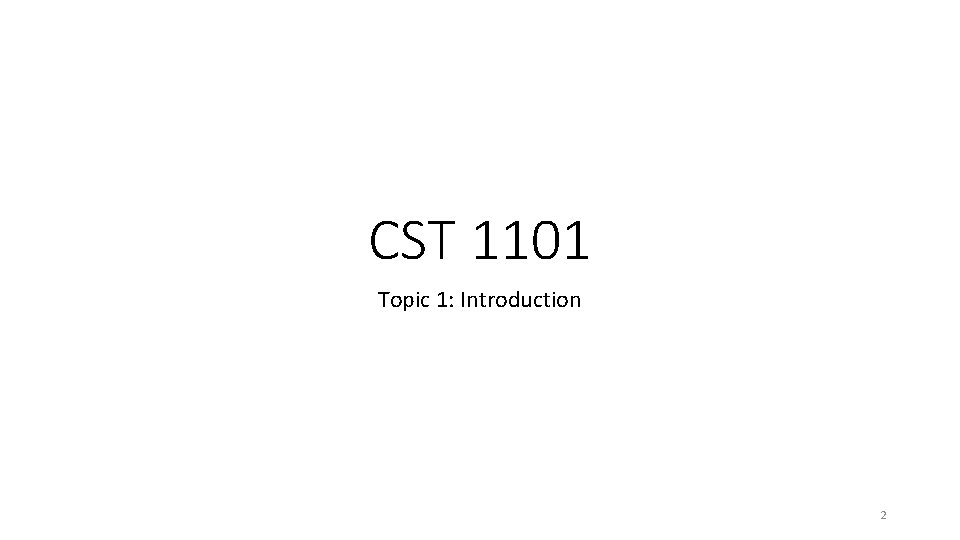 CST 1101 Topic 1: Introduction 2