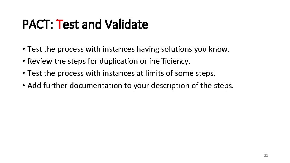 PACT: Test and Validate • Test the process with instances having solutions you know.