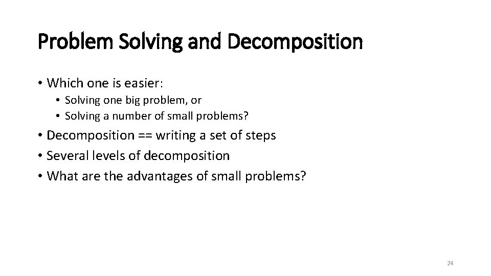 Problem Solving and Decomposition • Which one is easier: • Solving one big problem,