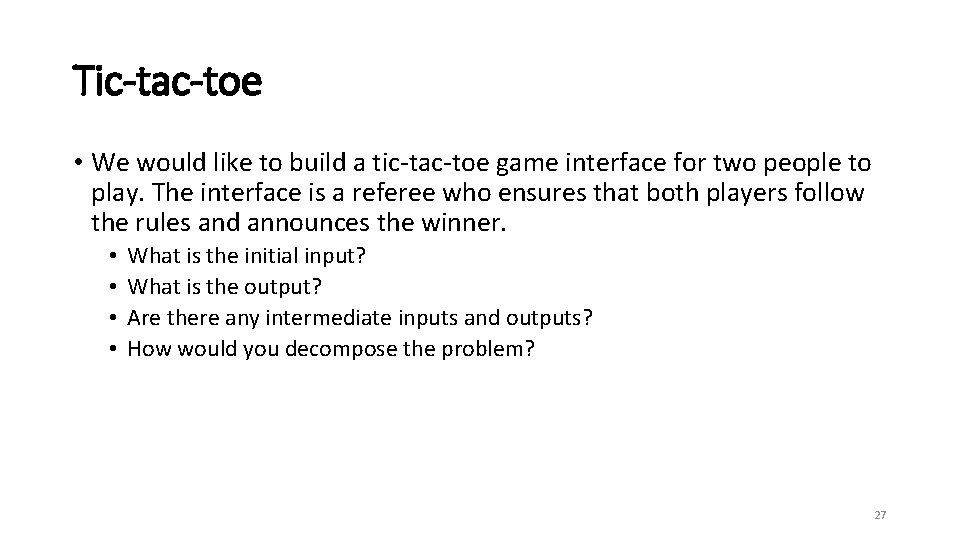 Tic-tac-toe • We would like to build a tic-tac-toe game interface for two people