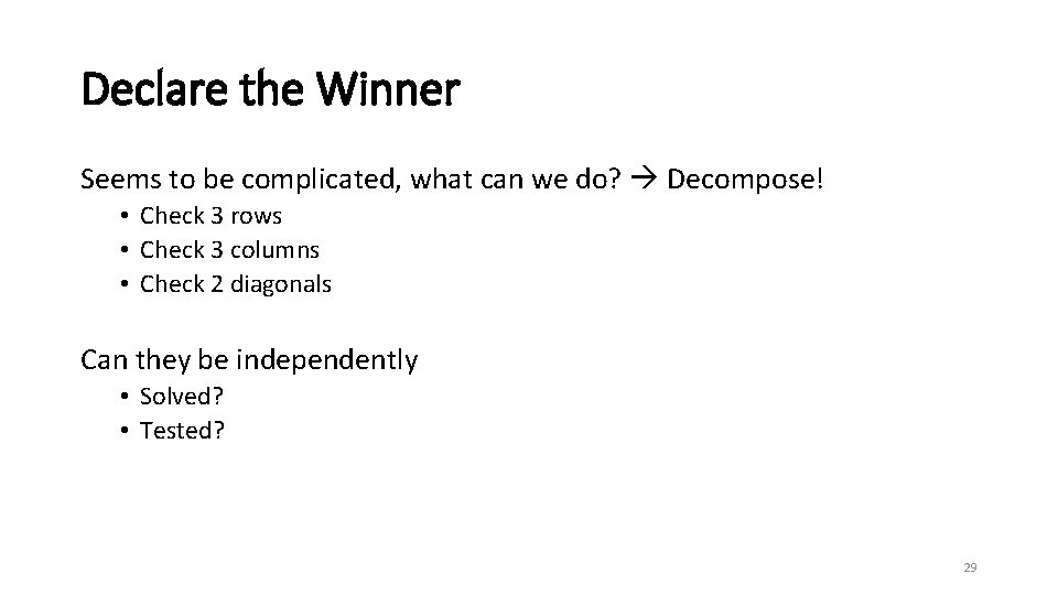 Declare the Winner Seems to be complicated, what can we do? Decompose! • Check