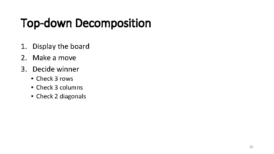 Top-down Decomposition 1. Display the board 2. Make a move 3. Decide winner •