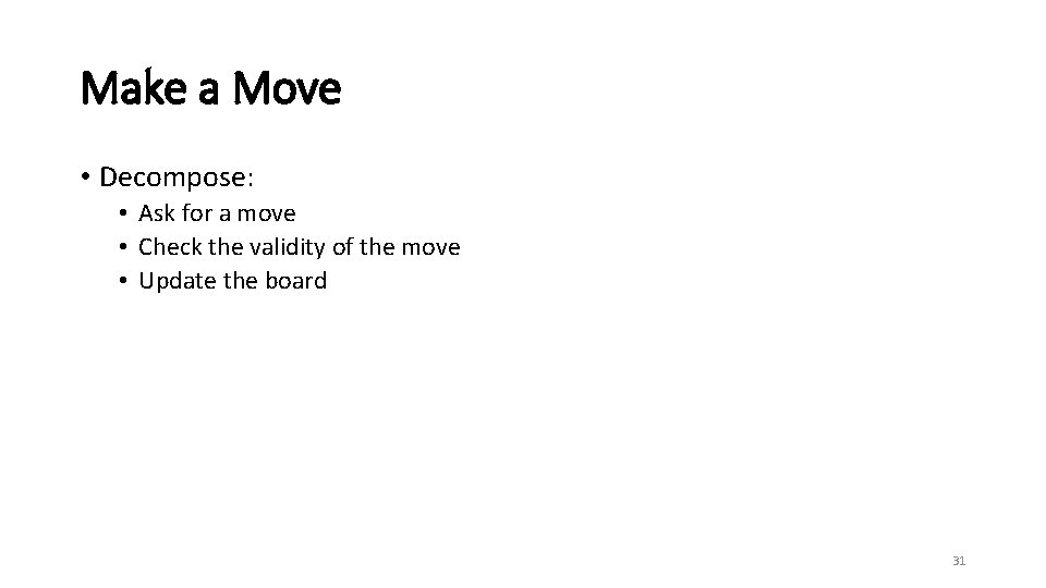Make a Move • Decompose: • Ask for a move • Check the validity