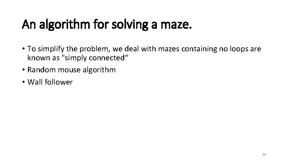 An algorithm for solving a maze. • To simplify the problem, we deal with