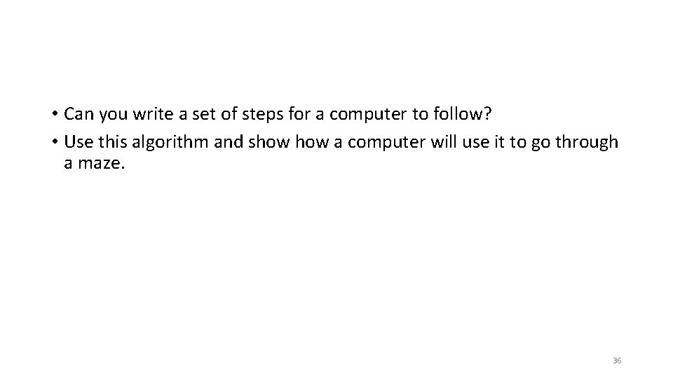 • Can you write a set of steps for a computer to follow?