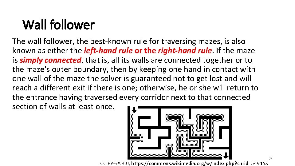 Wall follower The wall follower, the best-known rule for traversing mazes, is also known