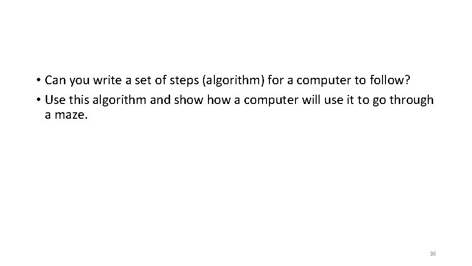 • Can you write a set of steps (algorithm) for a computer to