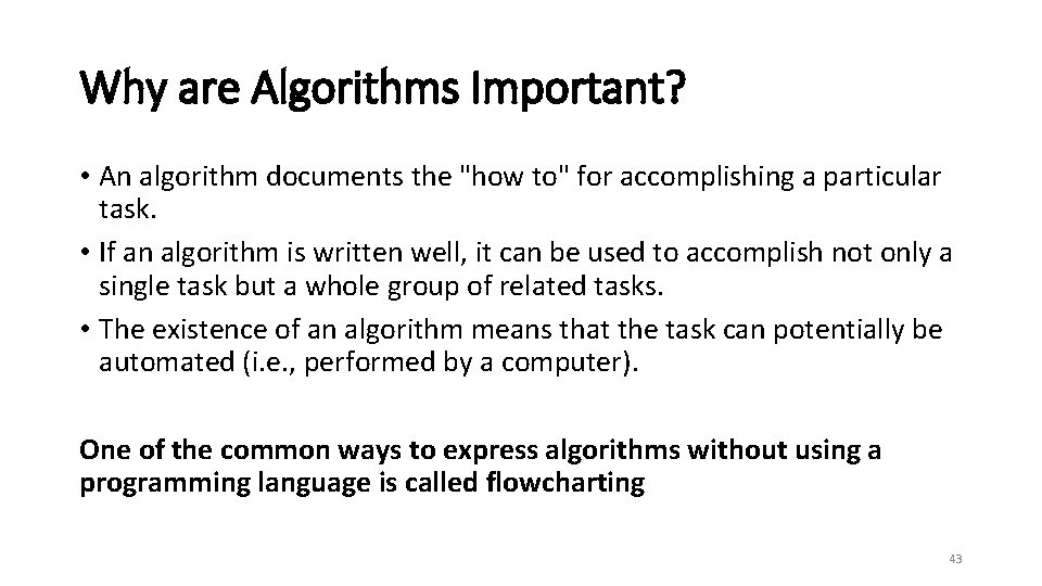 """Why are Algorithms Important? • An algorithm documents the """"how to"""" for accomplishing a"""