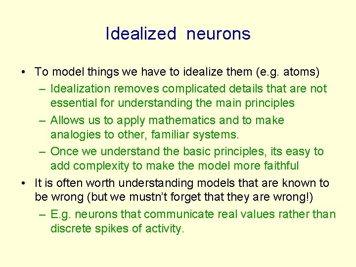 Idealized neurons • To model things we have to idealize them (e. g. atoms)