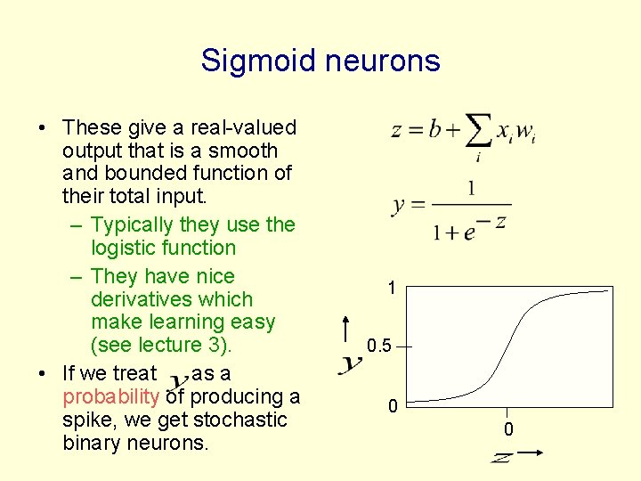 Sigmoid neurons • These give a real-valued output that is a smooth and bounded