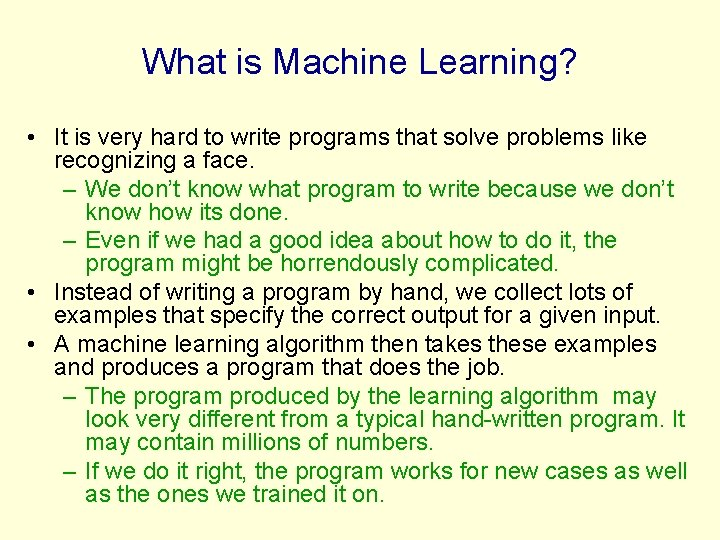 What is Machine Learning? • It is very hard to write programs that solve