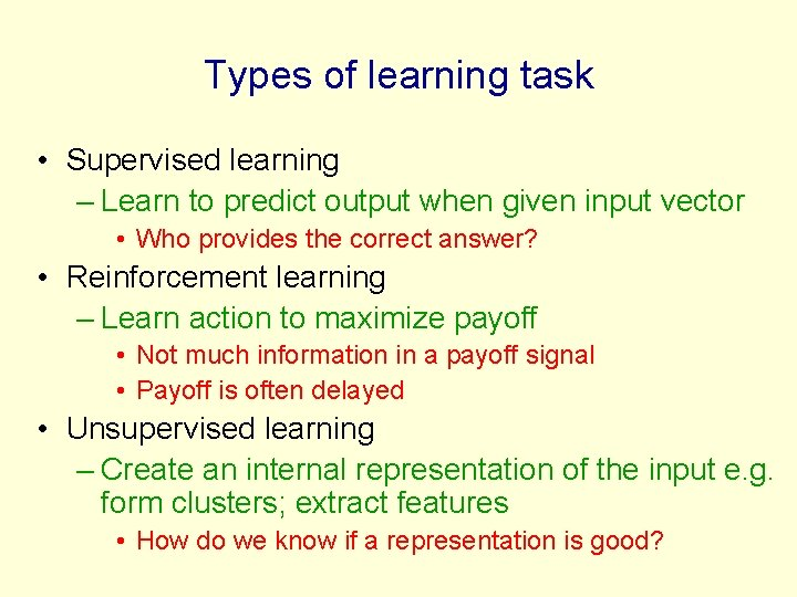 Types of learning task • Supervised learning – Learn to predict output when given