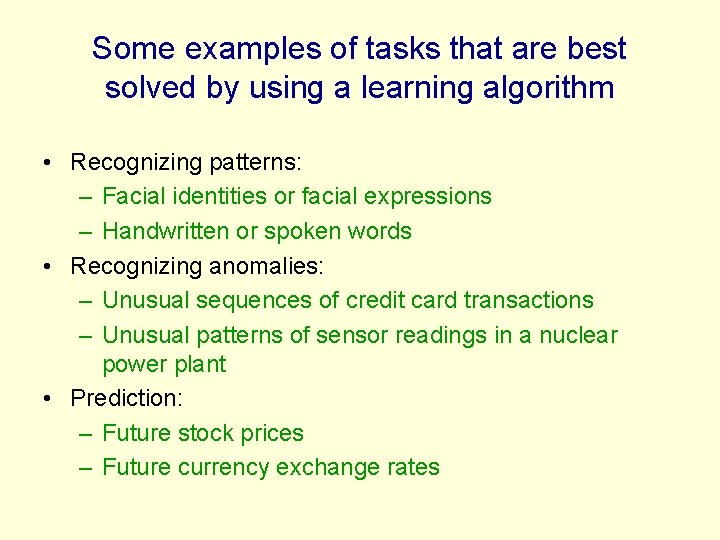 Some examples of tasks that are best solved by using a learning algorithm •