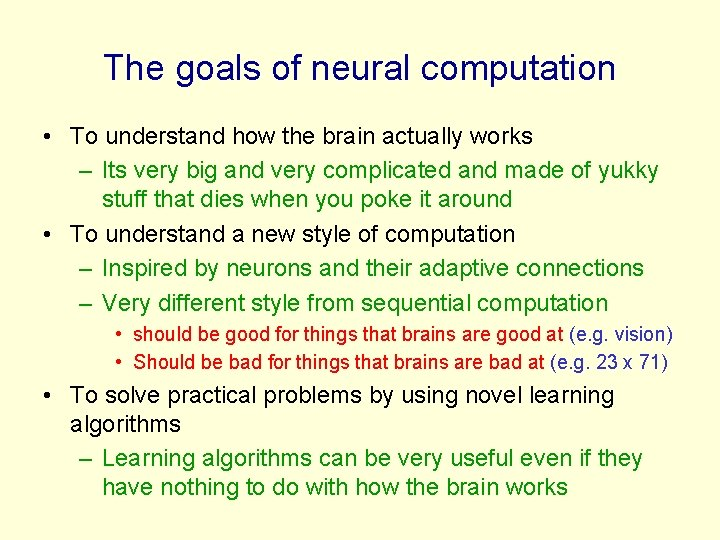 The goals of neural computation • To understand how the brain actually works –