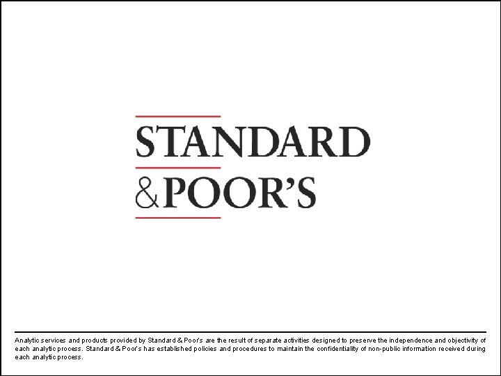Analytic services and products provided by Standard & Poor's are the result of separate