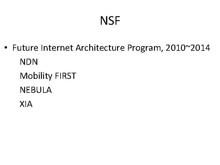 NSF • Future Internet Architecture Program, 2010~2014 NDN Mobility FIRST NEBULA XIA