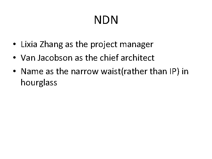 NDN • Lixia Zhang as the project manager • Van Jacobson as the chief