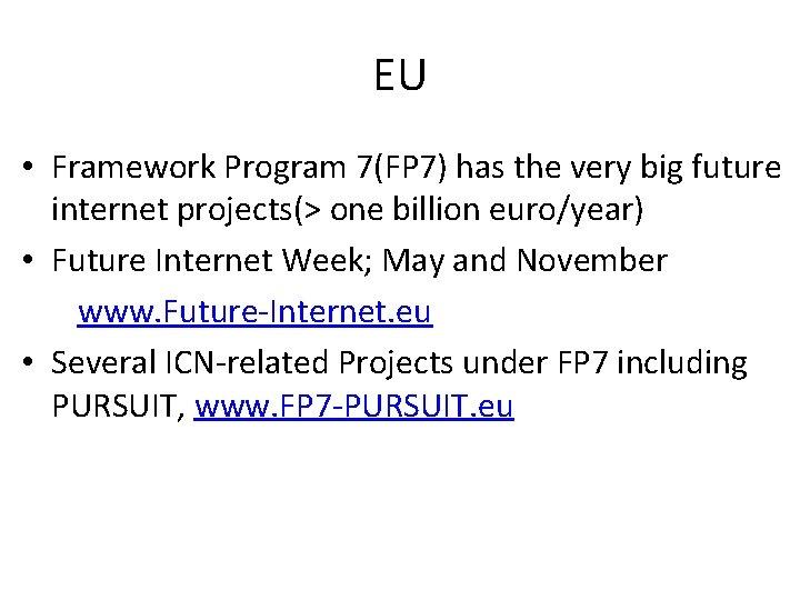EU • Framework Program 7(FP 7) has the very big future internet projects(> one