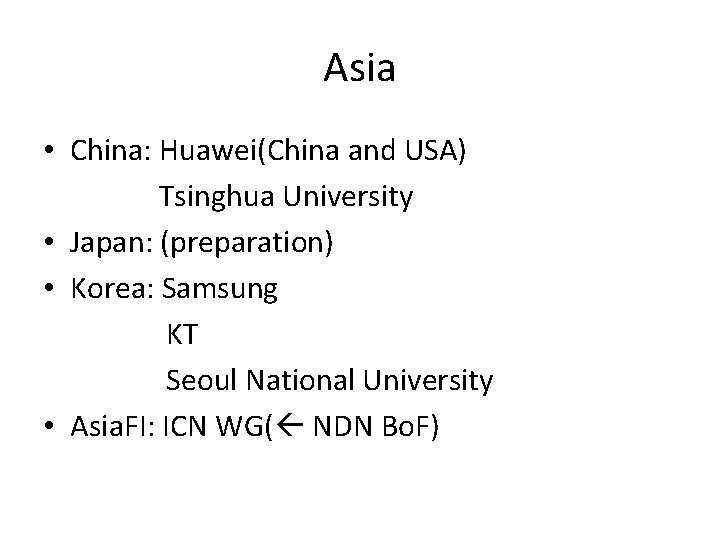 Asia • China: Huawei(China and USA) Tsinghua University • Japan: (preparation) • Korea: Samsung