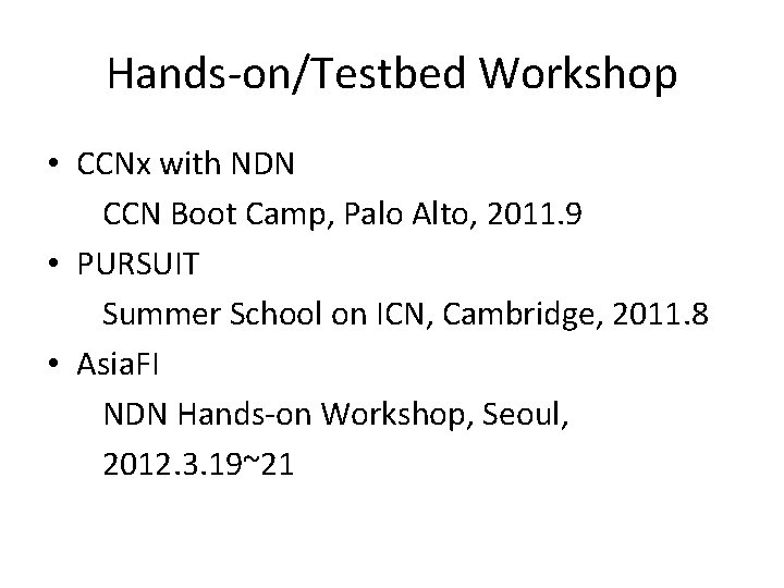 Hands-on/Testbed Workshop • CCNx with NDN CCN Boot Camp, Palo Alto, 2011. 9 •