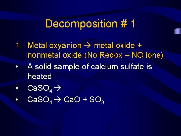Decomposition # 1 1. Metal oxyanion metal oxide + nonmetal oxide (No Redox –