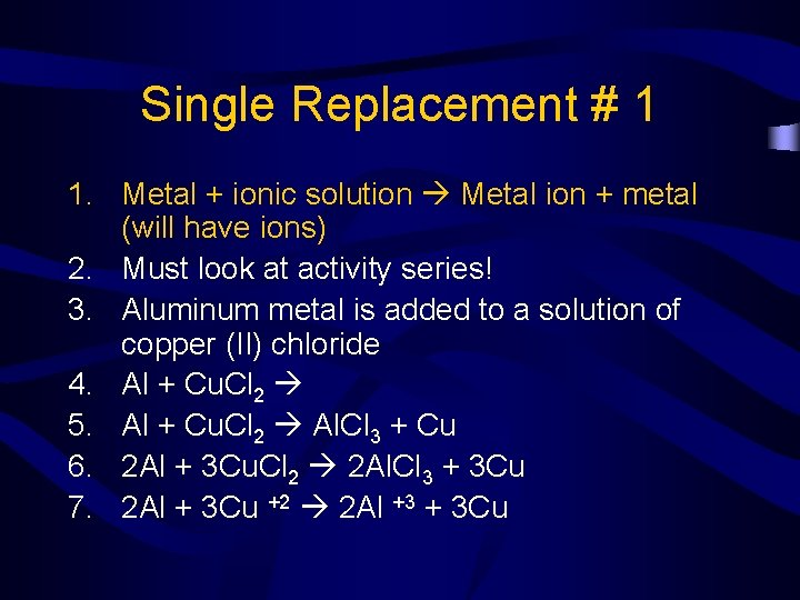 Single Replacement # 1 1. Metal + ionic solution Metal ion + metal (will
