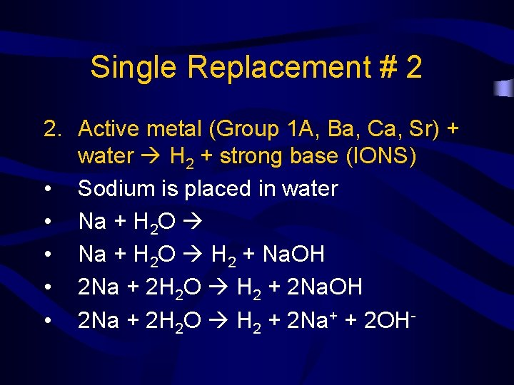 Single Replacement # 2 2. Active metal (Group 1 A, Ba, Ca, Sr) +