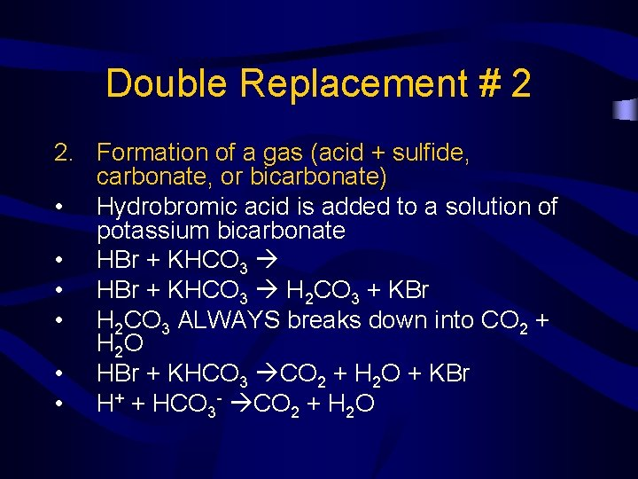 Double Replacement # 2 2. Formation of a gas (acid + sulfide, carbonate, or