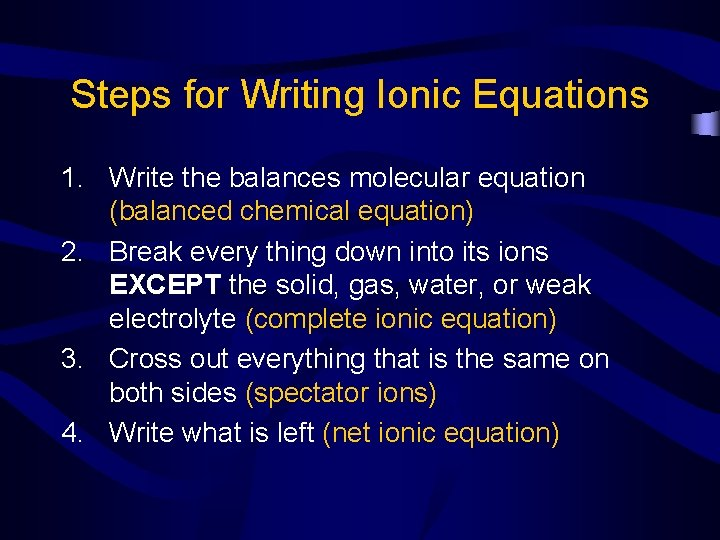 Steps for Writing Ionic Equations 1. Write the balances molecular equation (balanced chemical equation)