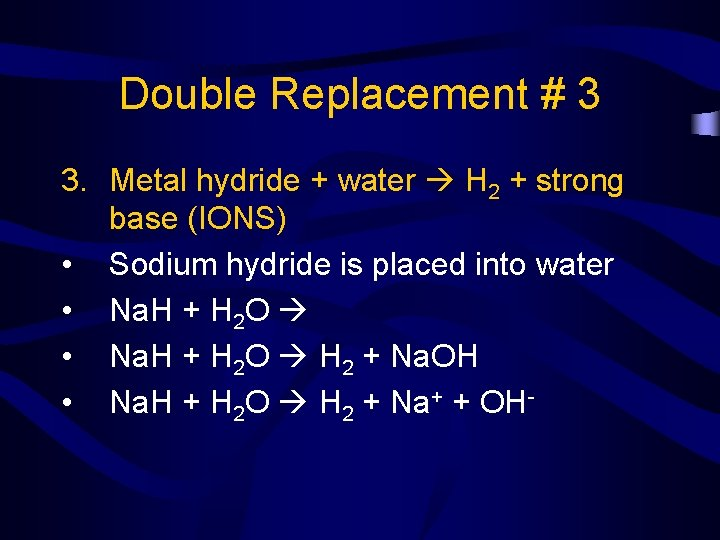 Double Replacement # 3 3. Metal hydride + water H 2 + strong base