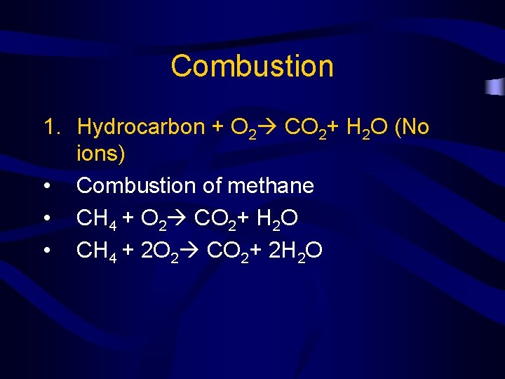 Combustion 1. Hydrocarbon + O 2 CO 2+ H 2 O (No ions) •