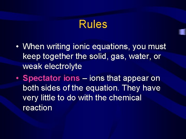 Rules • When writing ionic equations, you must keep together the solid, gas, water,