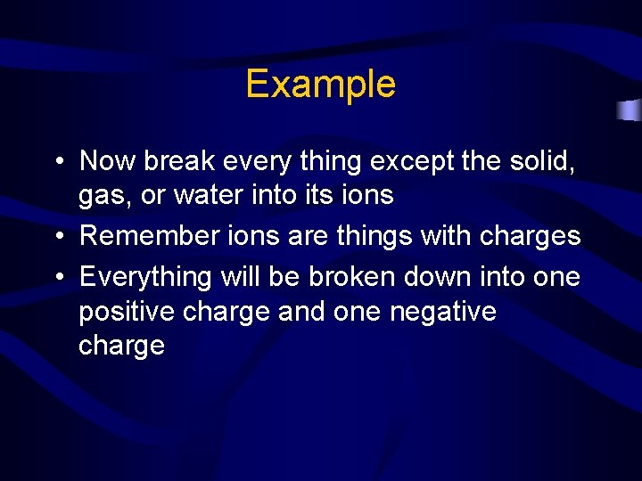 Example • Now break every thing except the solid, gas, or water into its