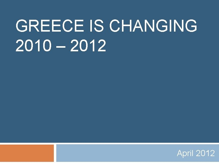 GREECE IS CHANGING 2010 – 2012 April 2012