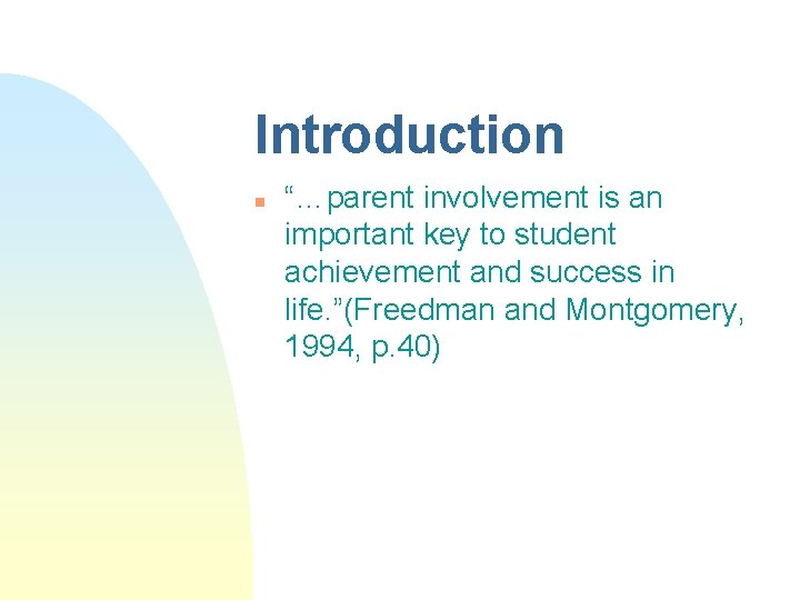 """Introduction n """"…parent involvement is an important key to student achievement and success in"""