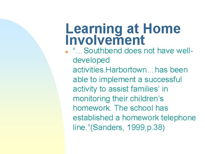 """Learning at Home Involvement n """"…Southbend does not have welldeveloped activities. Harbortown…has been able"""
