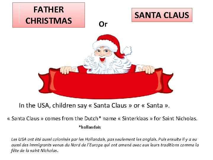 FATHER CHRISTMAS Or SANTA CLAUS In the USA, children say « Santa Claus »
