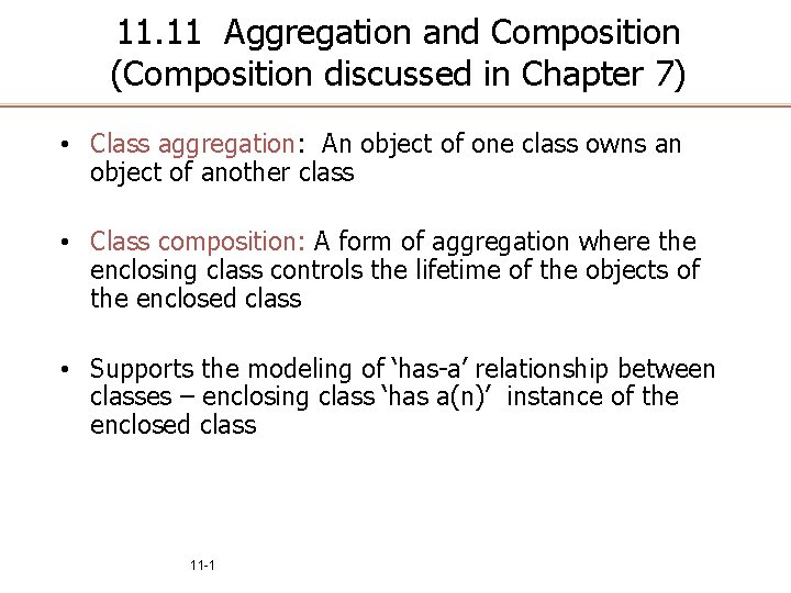 11. 11 Aggregation and Composition (Composition discussed in Chapter 7) • Class aggregation: An