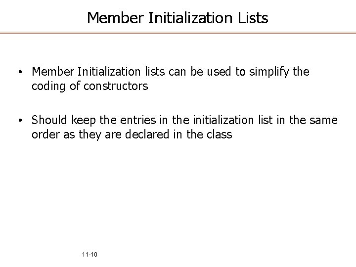 Member Initialization Lists • Member Initialization lists can be used to simplify the coding