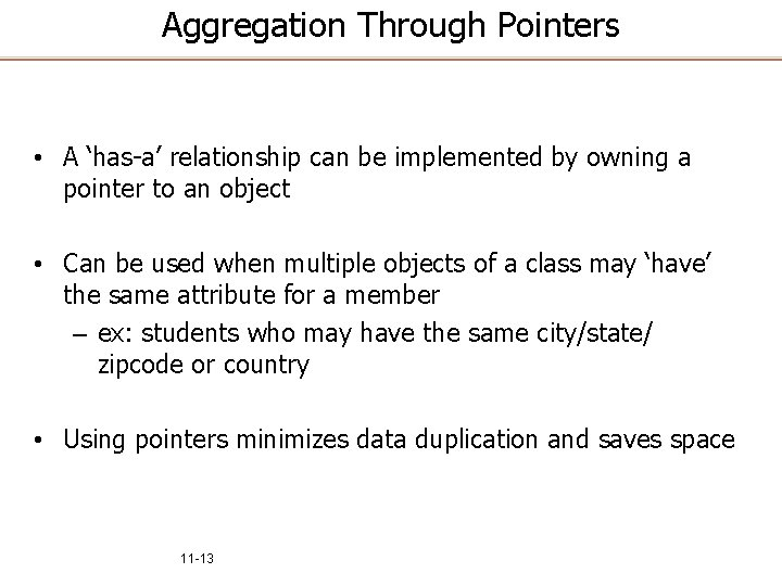 Aggregation Through Pointers • A 'has-a' relationship can be implemented by owning a pointer