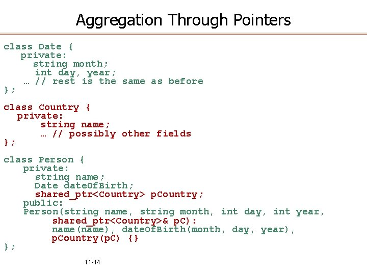 Aggregation Through Pointers class Date { private: string month; int day, year; … //