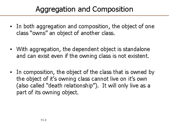 Aggregation and Composition • In both aggregation and composition, the object of one class